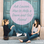 Ask Lauren: How to Help a Down and Out Friend